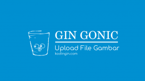 Tutorial Gin Gonic : Upload File pada Gin Gonic