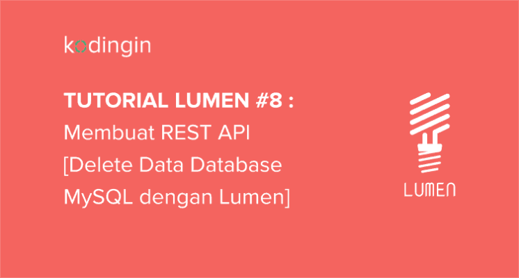 Tutorial Lumen #8 : Membuat REST API [Delete Data]