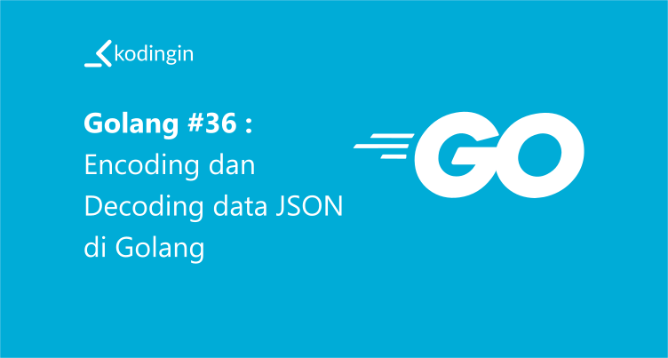Encoding dan Decoding data JSON dengan Golang
