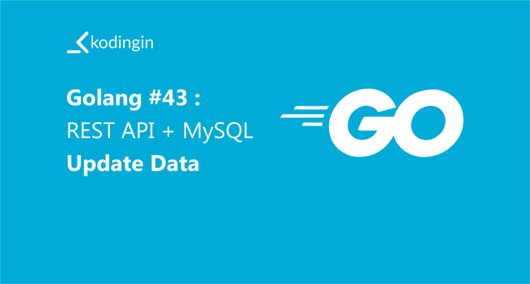 Belajar Golang #43 : Membuat REST API + MySQL – Update Data